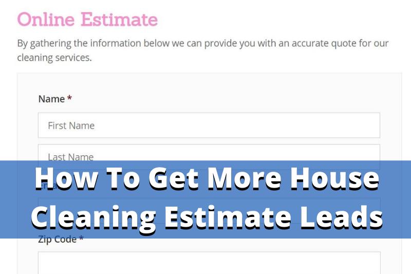 Cómo obtener más clientes potenciales de forma de estimación de limpieza de la casa